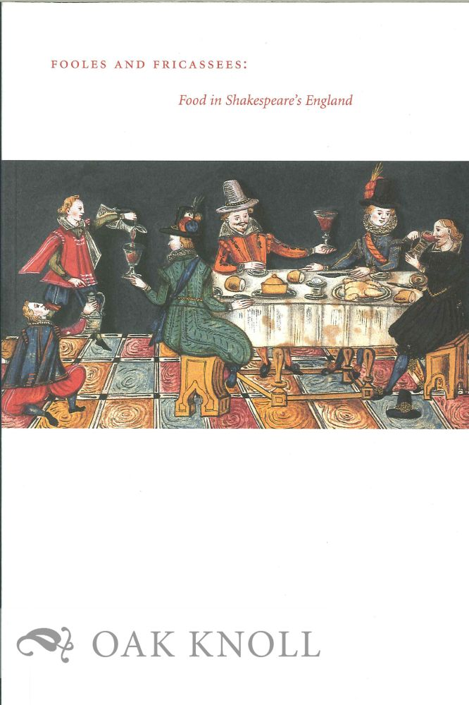 FOOLES AND FRICASSEES: FOOD IN SHAKESPEARE'S ENGLAND. Mary Ann Caton.