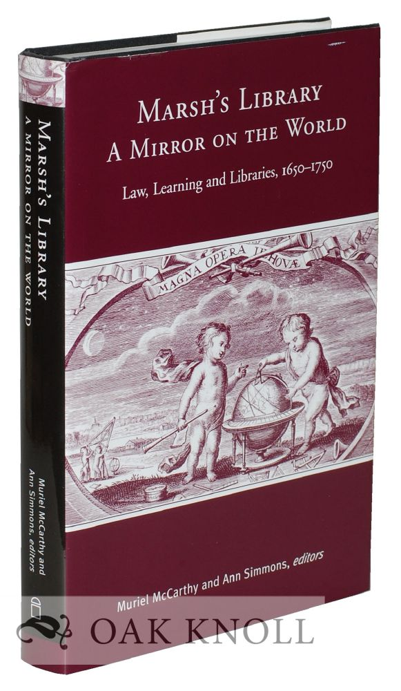 MARSH'S LIBRARY--A MIRROR ON THE WORLD: LAW, LEARNING AND LIBRARIES 1650-1750. Muriel McCarthy, Ann Simmons.