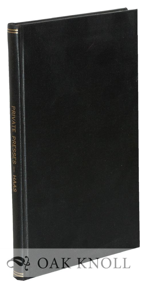 A BIBLIOGRAPHY OF MATERIAL RELATING TO PRIVATE PRESSES. Irvin Haas.