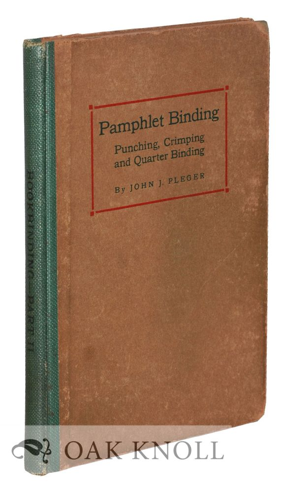 BOOKBINDING AND ITS AUXILIARY BRANCHES. PART TWO. PUNCHING, CRIMPING, EYELETTING, PAMPHLET AND QUARTER BINDING. John J. Pleger.