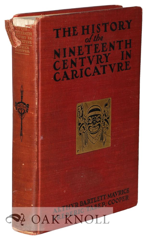 THE HISTORY OF THE NINETEENTH CENTURY IN CARICATURE. Arthur Bartlett Maurice, Frederic Taber Cooper.