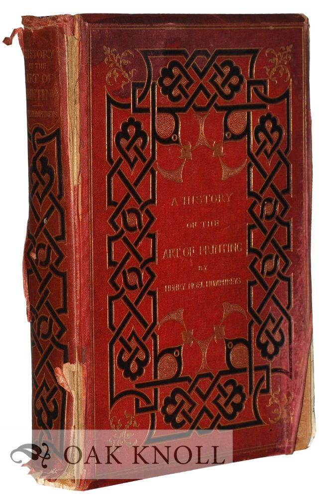 A HISTORY OF THE ART OF PRINTING FROM ITS INVENTION TO ITS WIDE-SPREAD DEVELOPMENT IN THE MIDDLE OF THE SIXTEENTH CENTURY. H. Noel Humphreys.