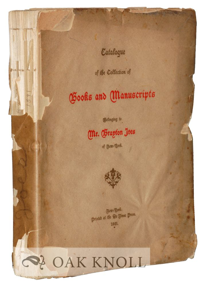 CATALOGUE OF THE COLLECTION OF BOOKS AND MANUSCRIPTS BELONGING TO MR. BRAYTON IVES OF NEW-YORK.