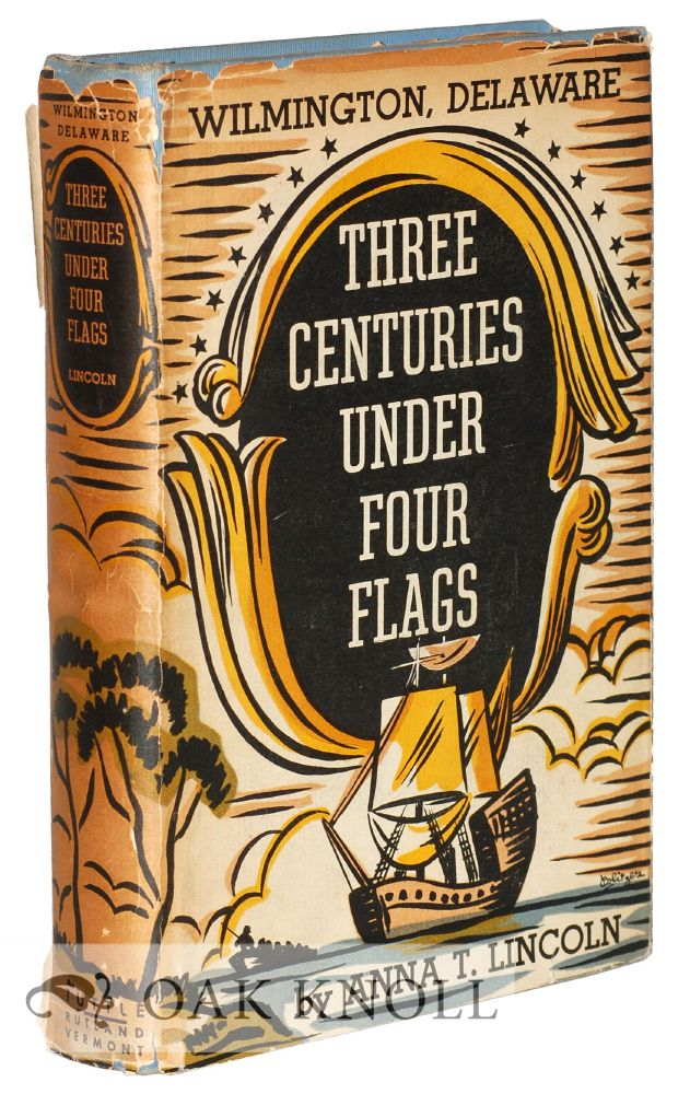 WILMINGTON DELAWARE, THREE CENTURIES UNDER FOUR FLAGS, 1609-1937. Anna T. Lincoln.