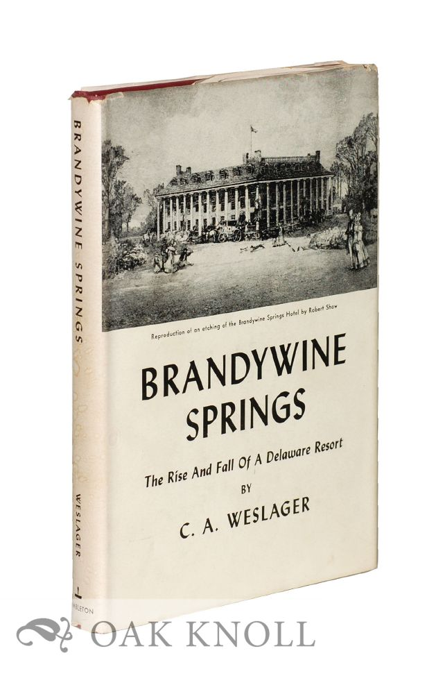 BRANDYWINE SPRINGS, THE RISE AND FALL OF A DELAWARE RESORT. C. A. Weslager.