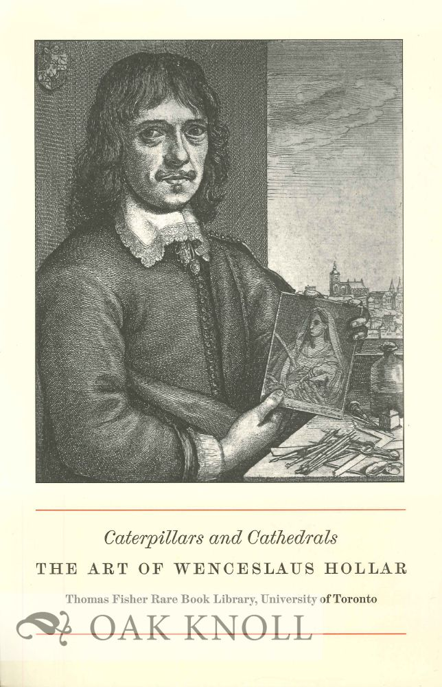 CATERPILLARS AND CATHEDRALS: THE ART OF WENCESLAUS HOLLAR. Anne Thackray.