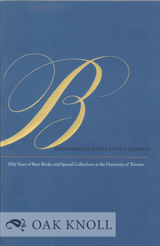 BIBLIOPHILIA SCHOLASTICA FLOREAT: FIFTY YEARS OF RARE BOOKS AND SPECIAL COLLECTIONS AT THE UNIVERSITY OF TORONTO. Richard Landon.