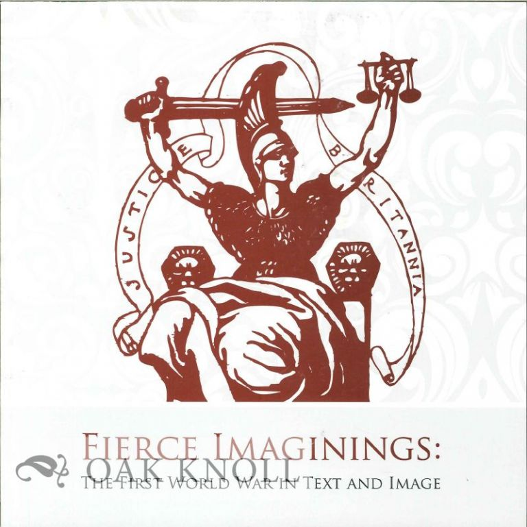 FIERCE IMAGININGS: THE FIRST WORLD WAR IN TEXT AND IMAGE. Graham Bradshaw.