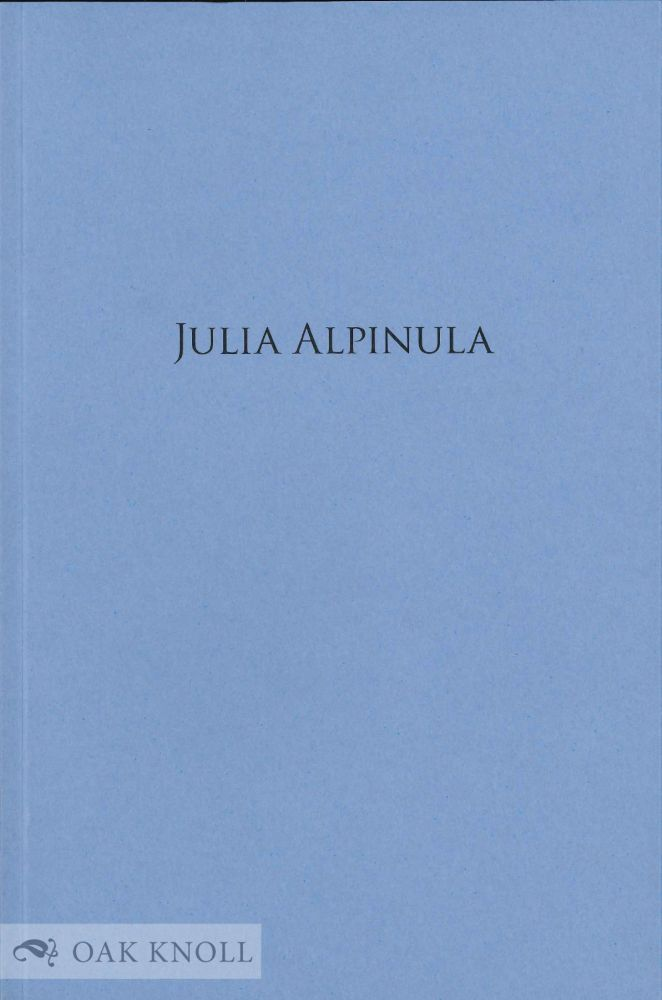 JULIA ALPINULA, PSEUDO-HEROINE OF HELVETIA: HOW A FORGED RENAISSANCE EPITAPH FOSTERED A NATIONAL MYTH. Arthur Freeman.