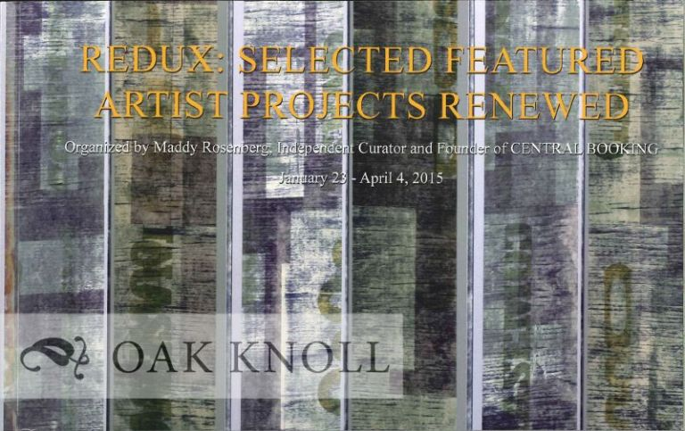 REDUX: SELECTED FEATURED ARTIST PROJECTS RENEWED. Maddy Rosenberg, curator.