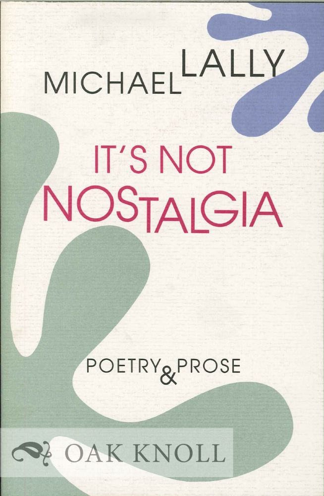 IT'S NOT NOSTALGIA: POETRY & PROSE. Michael Lally.