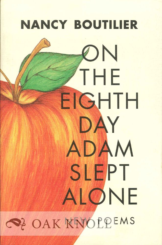 ON THE EIGHTH DAY ADAM SLEPT ALONE: NEW POEMS. Nancy Boutilier.