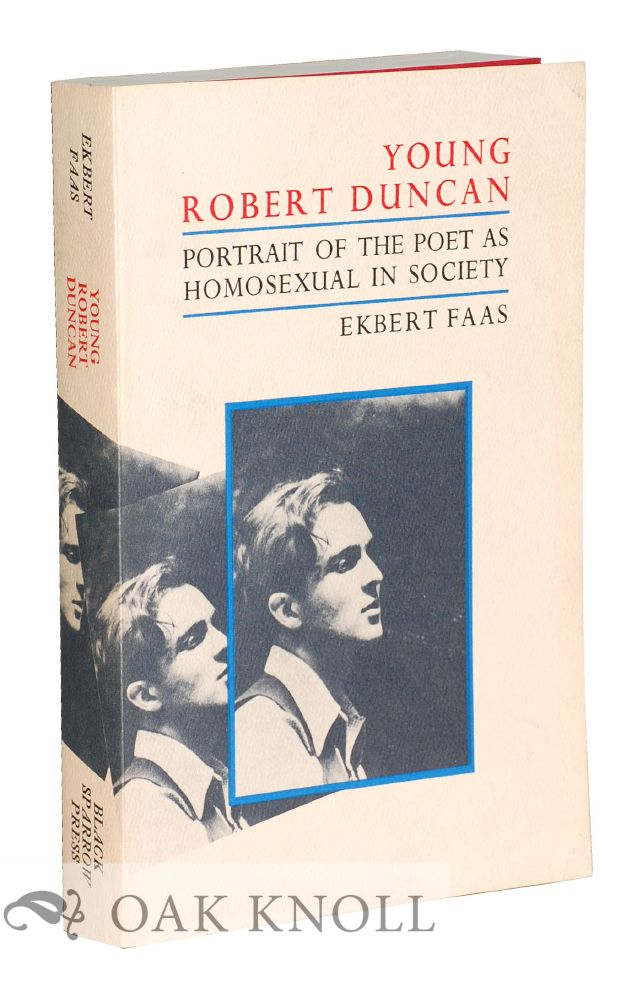 YOUNG ROBERT DUNCAN: PORTRAIT OF THE POET AS HOMOSEXUAL IN SOCIETY. Ekbert Faas.