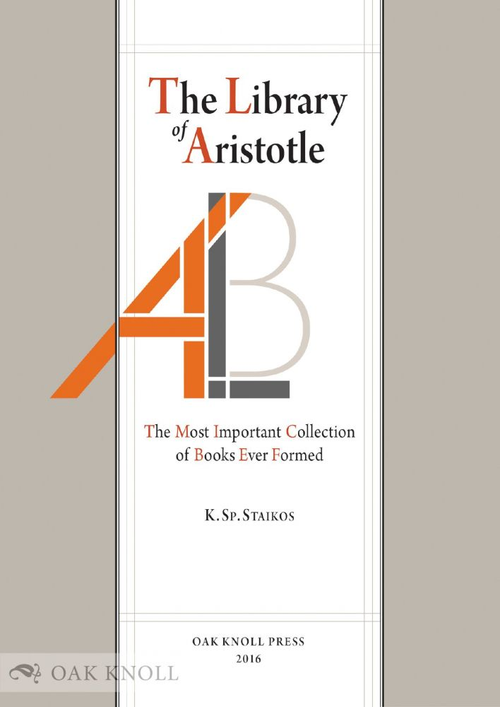 THE LIBRARY OF ARISTOTLE: THE MOST IMPORTANT COLLECTION OF BOOKS EVER FORMED. Konstantinos Sp Staikos.