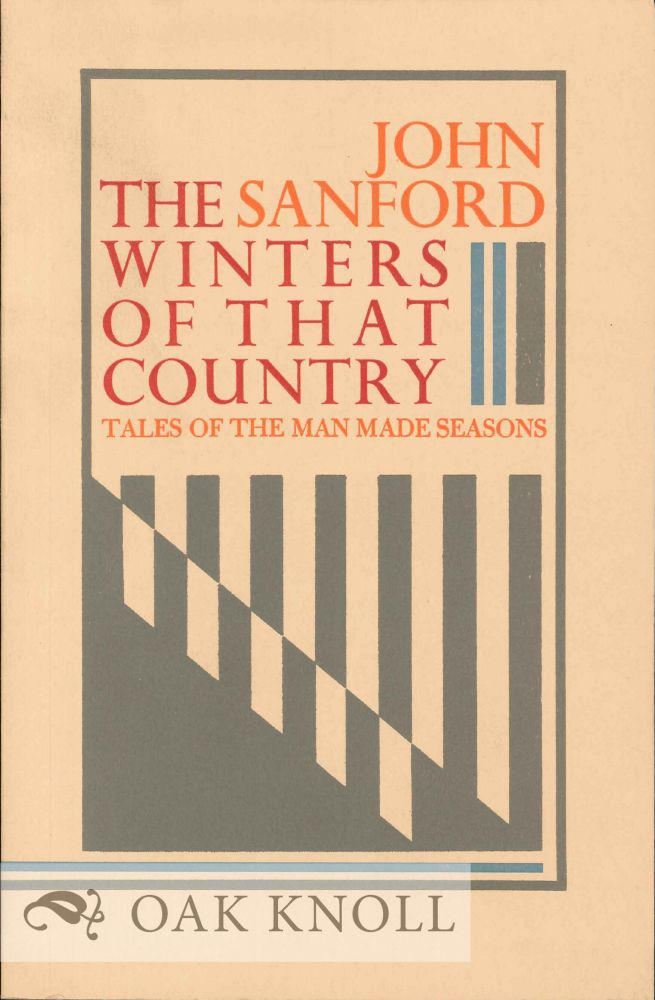 THE WINTERS OF THAT COUNTRY: TALES OF THE MAN MADE SEASONS. John Sanford.
