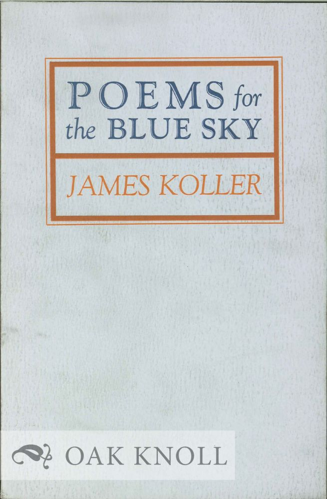 POEMS FOR THE BLUE SKY. James Koller.
