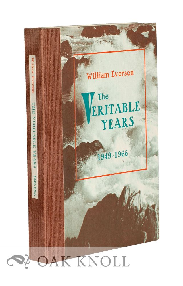 THE VERITABLE YEARS 1949-1966. William Everson.