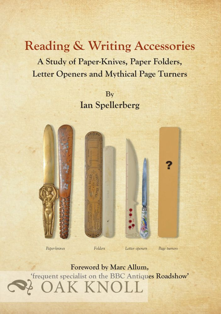 READING & WRITING ACCESSORIES: A STUDY OF PAPER-KNIVES, PAPER FOLDERS, LETTER OPENERS AND MYTHICAL PAGE TURNERS. Ian Spellerberg.