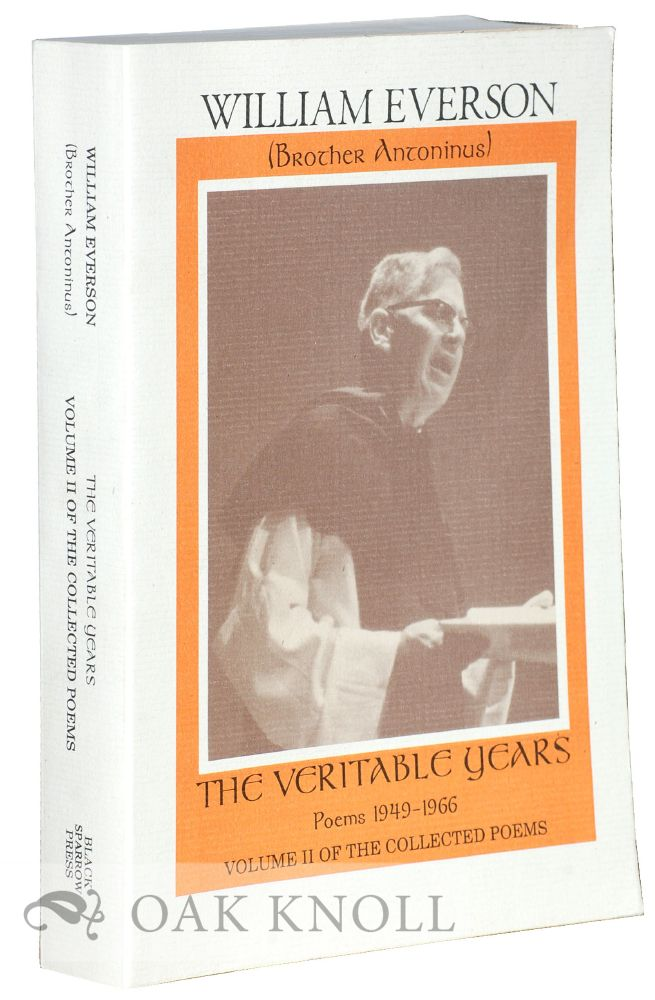 THE VERITABLE YEARS: POEMS 1949-1956. William Everson, Brother Antoninus.
