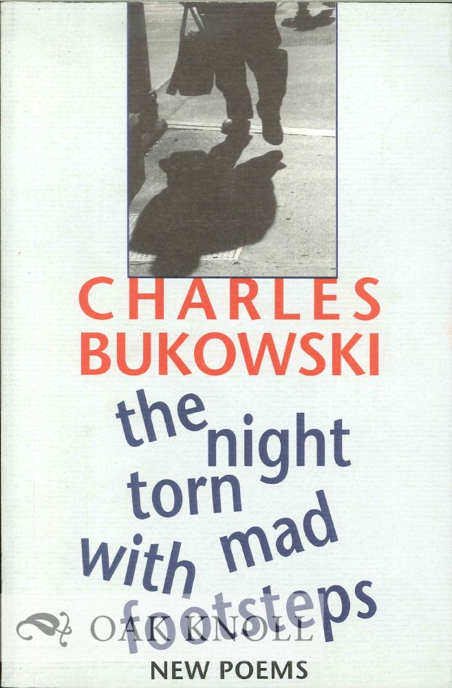 THE NIGHT TORN MAD WITH FOOTSTEPS. Charles Bukowski.