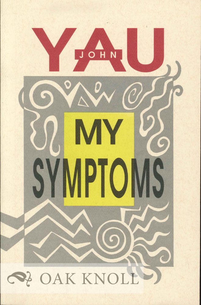 MY SYMPTOMS. John Yau.