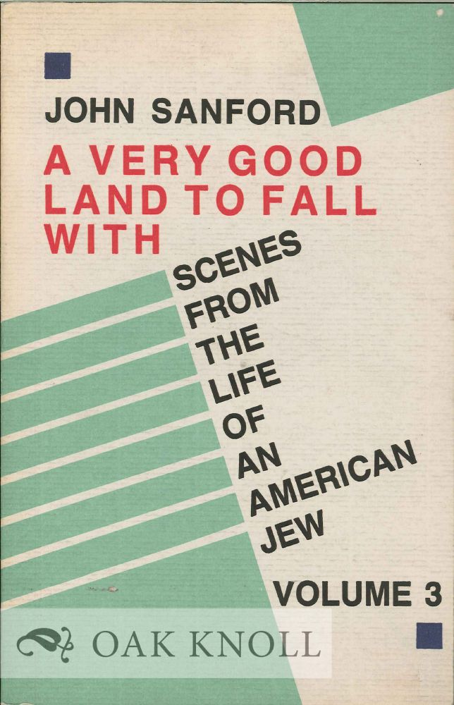 VERY GOOD LAND TO FALL WITH, SCENES FROM THE LIFE OF AN AMERICAN JEW. VOLUME 3. John Sanford.