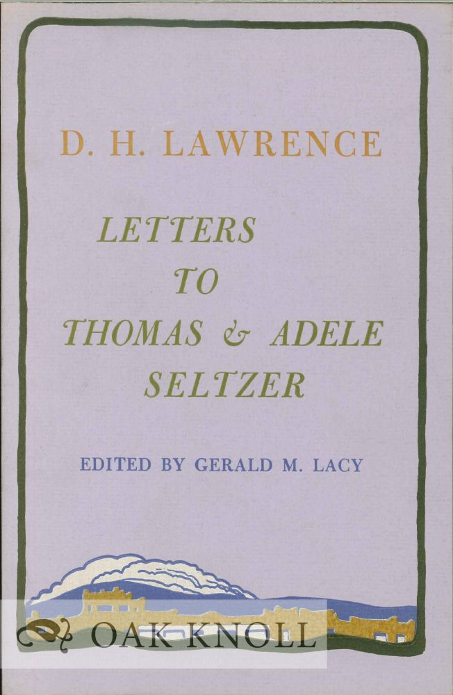 LETTERS TO THOMAS AND ADELE SELTZER. D. H. Lawrence.