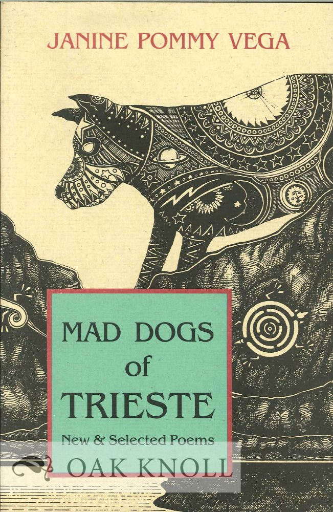 MAD DOGS OF TRIESTE: NEW & SELECTED POEMS. Janine Pommy Vega.