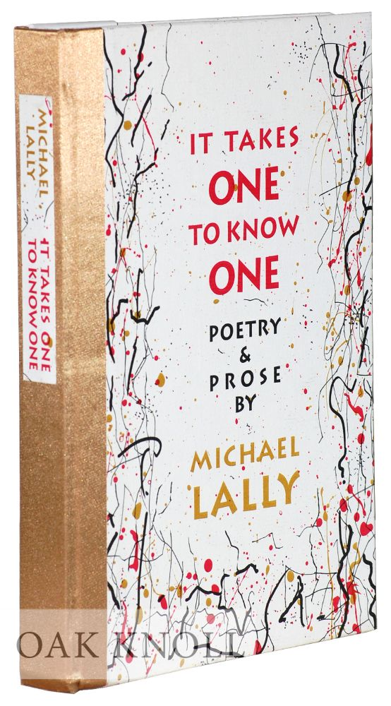 IT TAKES ONE TO KNOW ONE. Michael Lally.