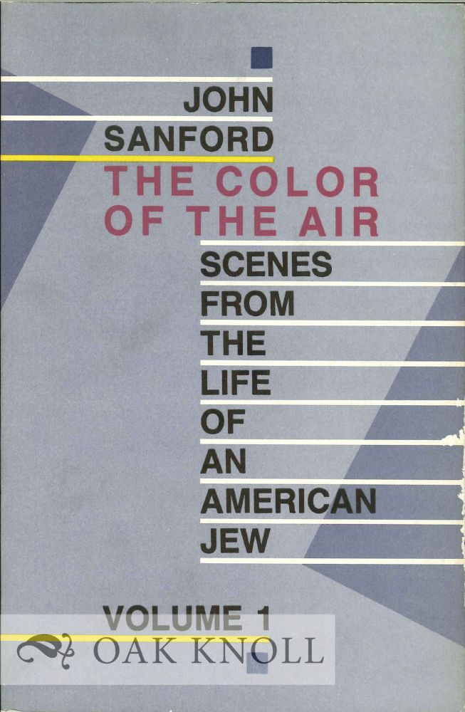 THE COLOR OF THE AIR: SCENES FROM THE LIFE OF AN AMERICAN JEW. John Sanford.