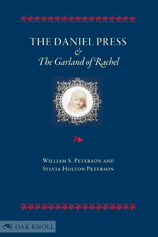 THE DANIEL PRESS AND THE GARLAND OF RACHEL. William S. Peterson, Sylvia Holton Peterson.