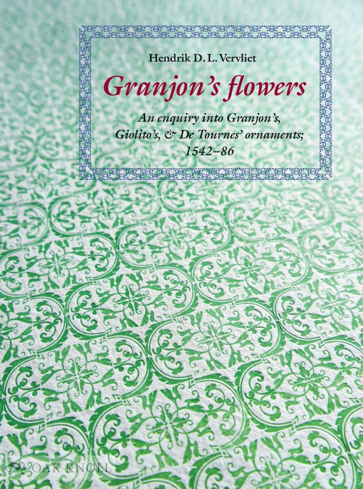 GRANJON'S FLOWERS: AN ENQUIRY INTO GRANJON'S, GIOLITO'S, AND DE TOURNES' ORNAMENTS, 1542-1586. Hendrik D. L. Vervliet.