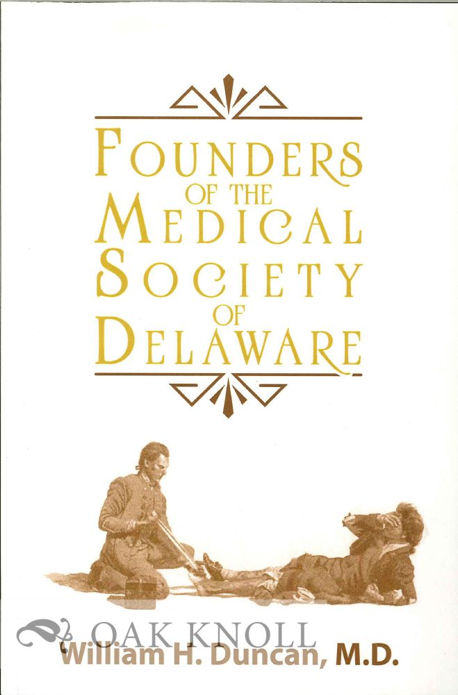 FOUNDERS OF THE MEDICAL SOCIETY OF DELAWARE. William H. Duncan M. D.