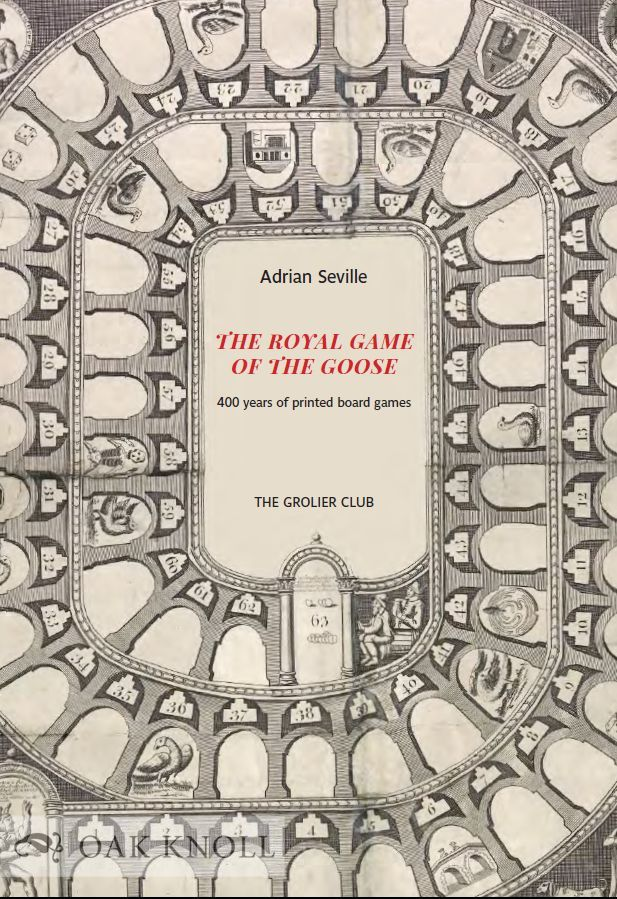 THE ROYAL GAME OF THE GOOSE: FOUR HUNDRED YEARS OF PRINTED BOARD GAMES. Adrian Seville.