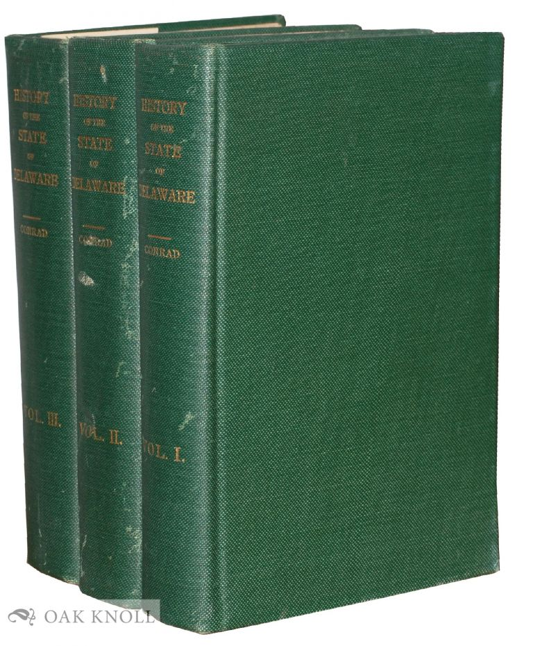 HISTORY OF THE STATE OF DELAWARE FROM THE EARLIEST SETTLEMENTS TO THE YEAR 1907. Henry C. Conrad.