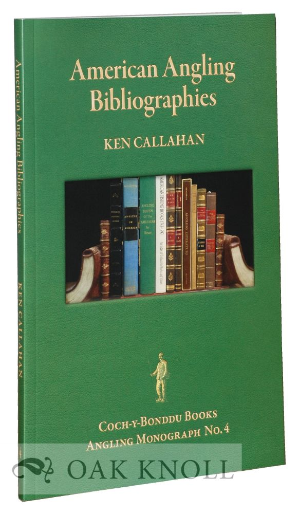 AMERICAN ANGLING BIBLIOGRAPHIES: AN ESSAY AND GUIDE TO RESOURCES. Ken Callahan.