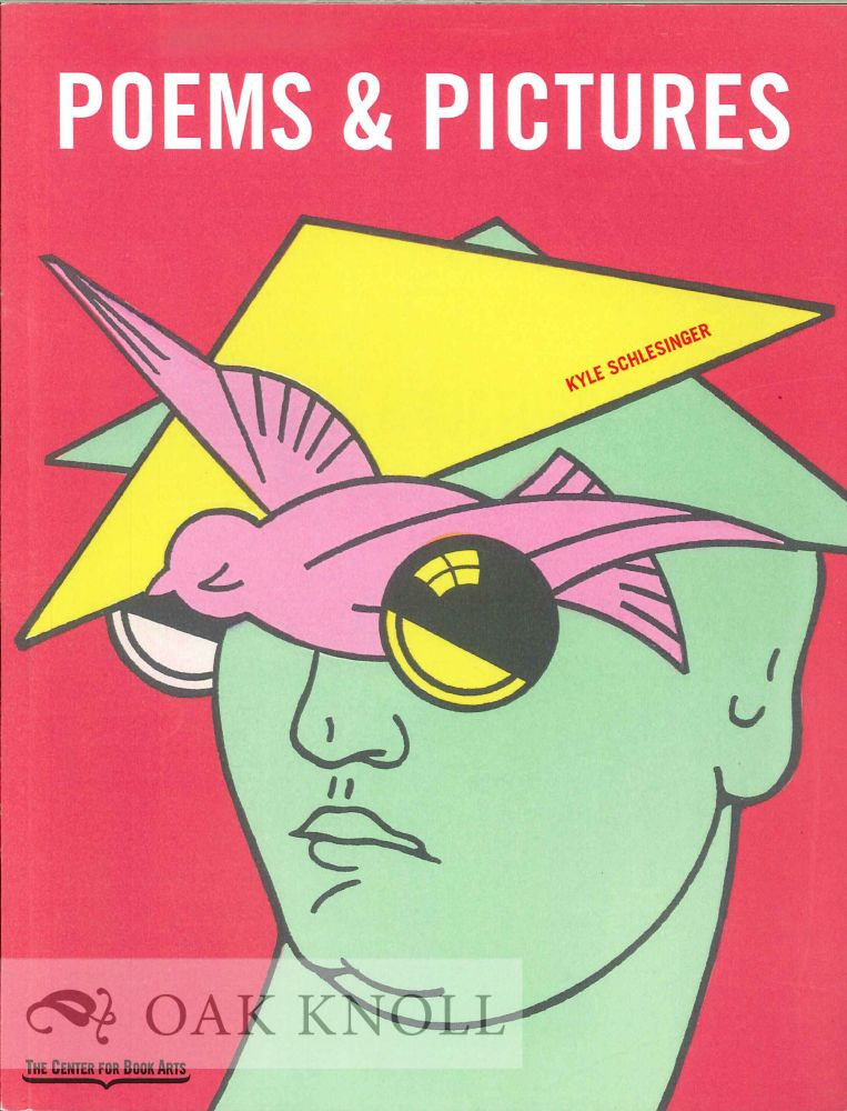 POEMS & PICTURES: A RENAISSANCE IN THE ART OF THE BOOK (1946-1981). Kyle Schlesinger.