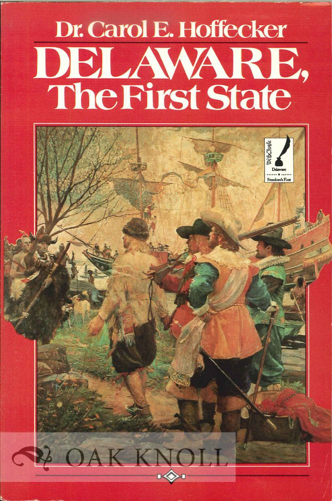 DELAWARE, THE FIRST STATE. Carol E. Hoffecker.