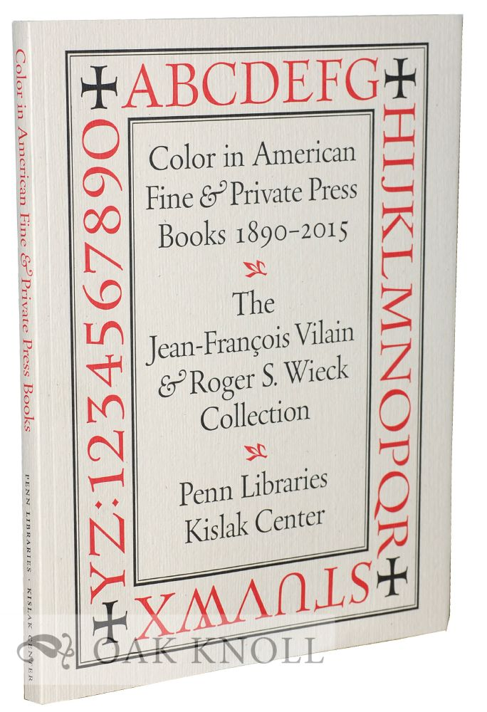 COLOR IN AMERICAN FINE AND PRIVATE PRESS BOOKS 1890-2015. Jean-François Vilain, Lynne Farrington.