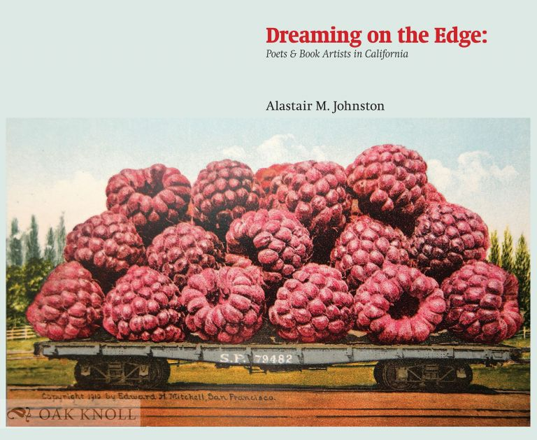 DREAMING ON THE EDGE: POETS AND BOOK ARTISTS IN CALIFORNIA. Alastair M. Johnston.