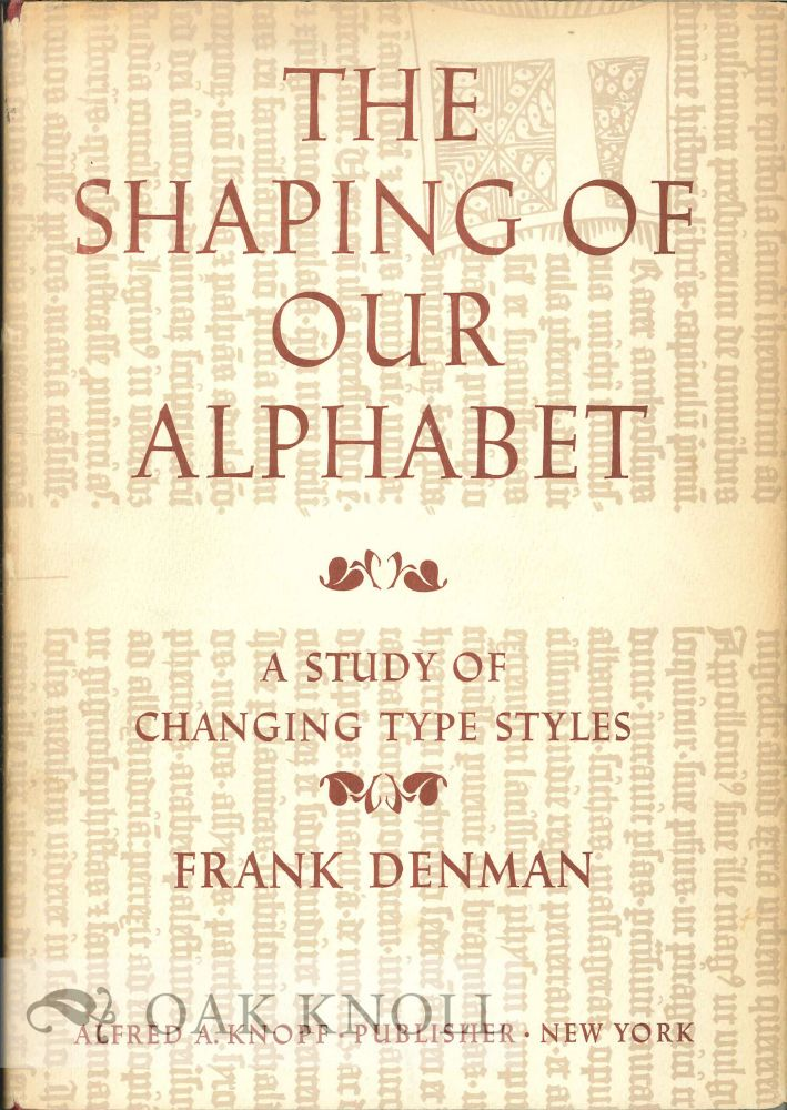 THE SHAPING OF OUR ALPHABET A STUDY OF CHANGING TYPE STYLES. Frank Denman.