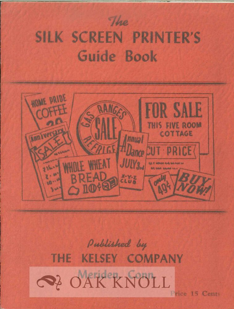 THE SILK SCREEN GUIDE BOOK FOR USERS OF KELSEY EQUIPMENT.