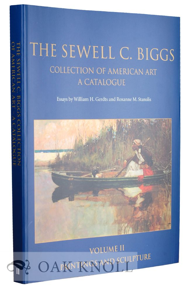 THE SEWELL C. BIGGS COLLECTION OF AMERICAN ART, A CATALOGUE. William H. Gerdts, Roxanne M. Stanulis.
