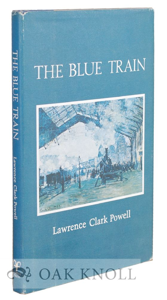 THE BLUE TRAIN. Lawrence Clark Powell.