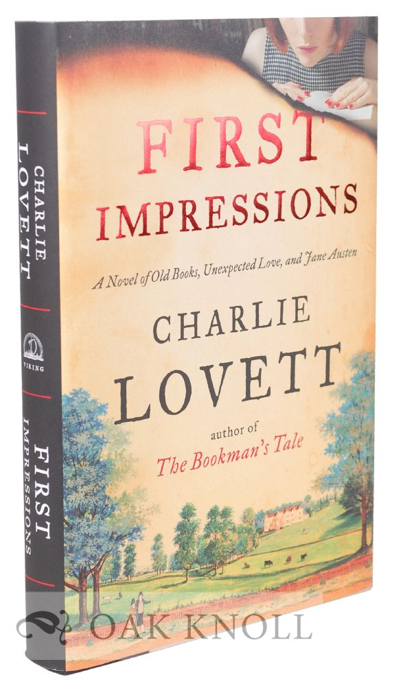 FIRST IMPRESSIONS: A NOVEL OF OLD BOOKS, UNEXPECTED LOVE, AND JANE AUSTIN. Charlie Lovett.