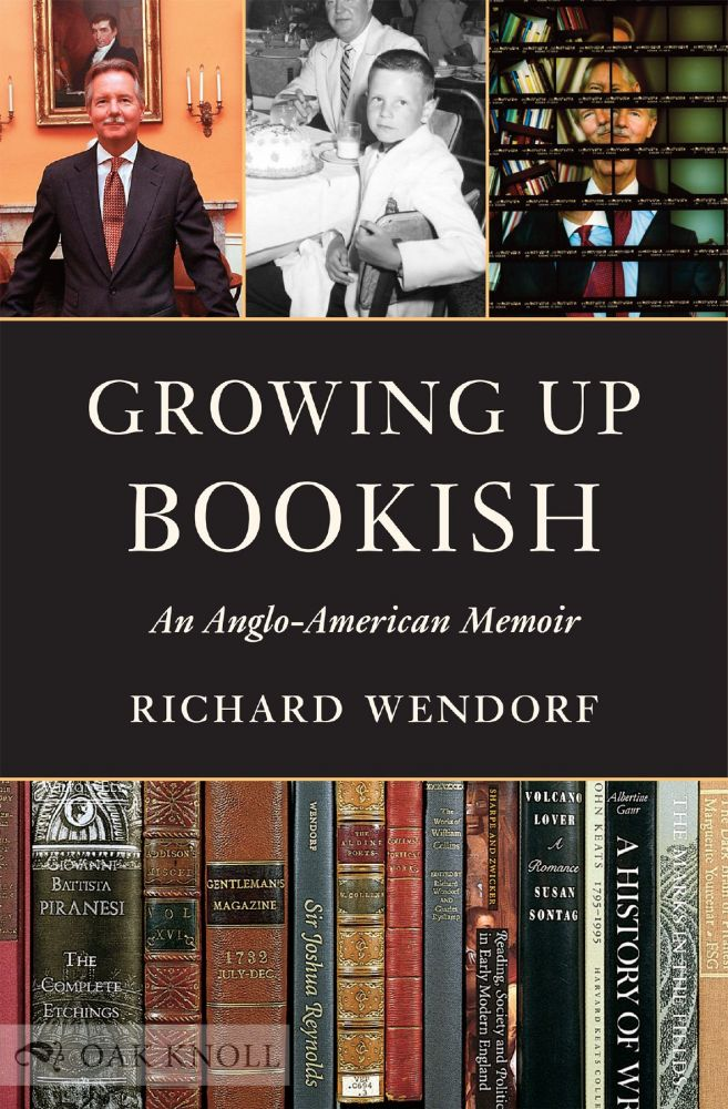 GROWING UP BOOKISH: AN ANGLO-AMERICAN MEMOIR. Richard Wendorf.
