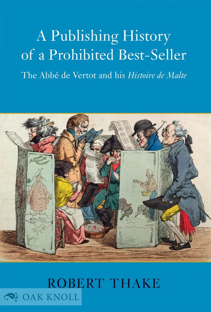 A PUBLISHING HISTORY OF A PROHIBITED BESTSELLER:THE ABBÉ DE VERTOT AND HIS HISTOIRE DE MALTE. Robert Thake.