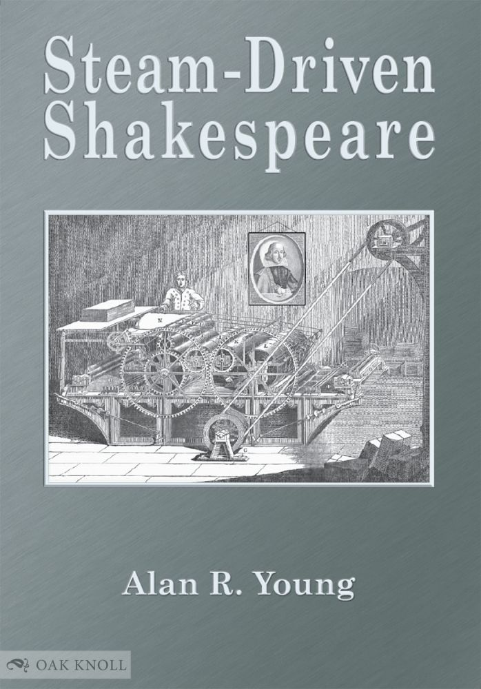 STEAM-DRIVEN SHAKESPEARE OR MAKING GOOD BOOKS CHEAP: FIVE VICTORIAN ILLUSTRATED EDITIONS. Alan R. Young.