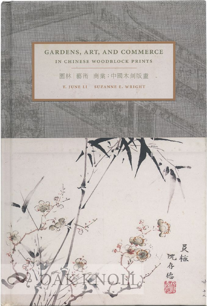 GARDENS, ART, AND COMMERCE IN CHINESE WOODBLOCK PRINTS. T. June Li, Suzanne E. Wright.