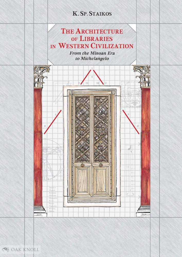 THE ARCHITECTURE OF LIBRARIES IN WESTERN CIVILIZATION: FROM THE MINOAN ERA TO MICHELANGELO. Konstantinos Sp Staikos.